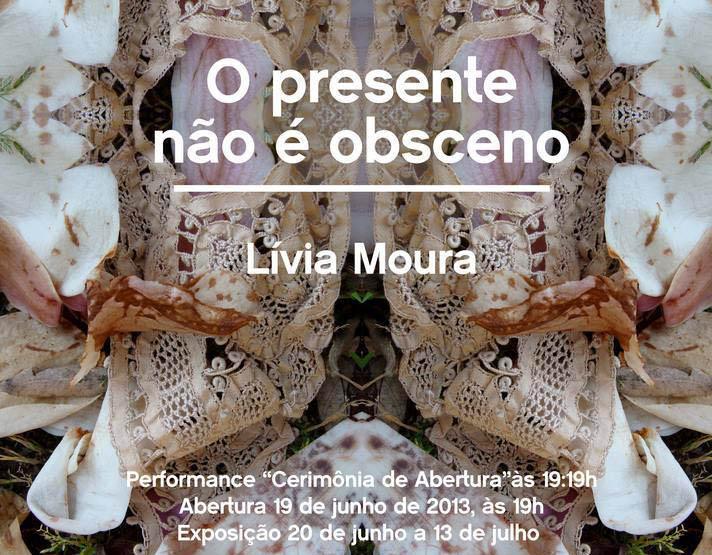 Lívia Moura | O presente não é obsceno | 19 de Junho